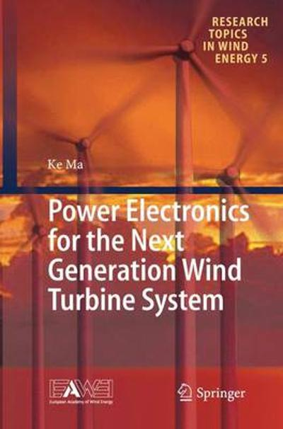 Power Electronics for the Next Generation Wind Turbine System - Ke Ma