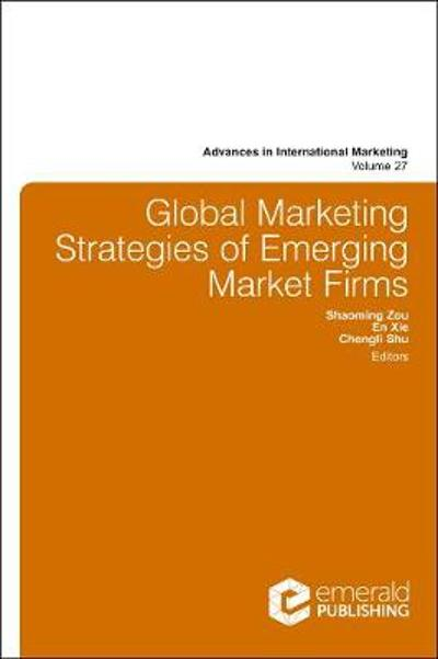 Global Marketing Strategies of Emerging Market Firms - Shaoming Zou