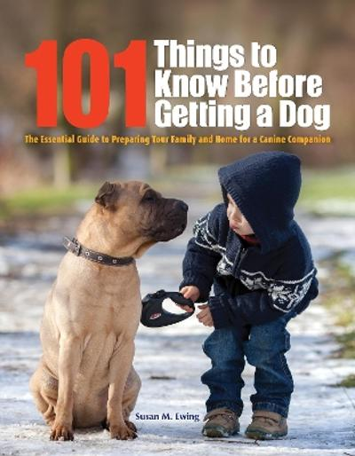 101 Things to Know Before Getting a Dog - Susan Ewing