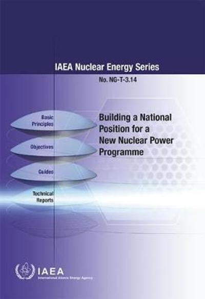 Building a National Position for a New Nuclear Power Programme - International Atomic Energy Agency