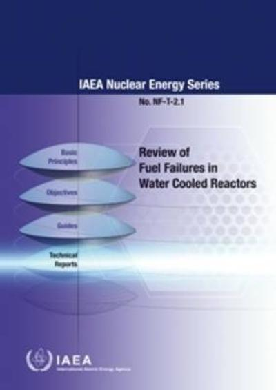 Review of Fuel Failures in Water Cooled Reactors - International Atomic Energy Agency