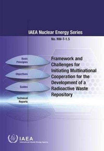 Framework and Challenges for Initiating Multinational Cooperation for the Development of a Radioactive Waste Repository - International Atomic Energy Agency