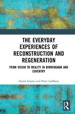 The Everyday Experiences of Reconstruction and Regeneration - David Adams
