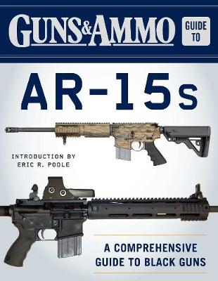 Guns & Ammo Guide to AR-15s - Eric R. Poole