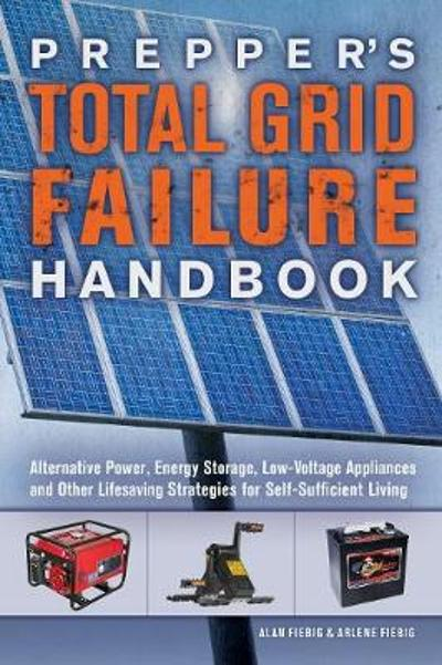 Prepper's Total Grid Failure Handbook - Alan Fiebig