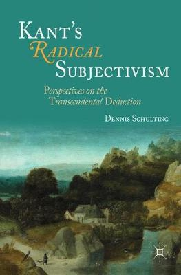 Kant's Radical Subjectivism - Dennis Schulting