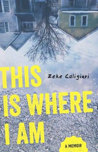 This Is Where I Am - Zeke Caligiuri