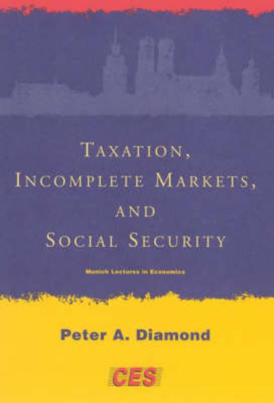 Taxation, Incomplete Markets, and Social Security - Peter A. Diamond