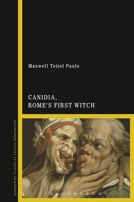 Canidia, Rome's First Witch - Maxwell Teitel Paule