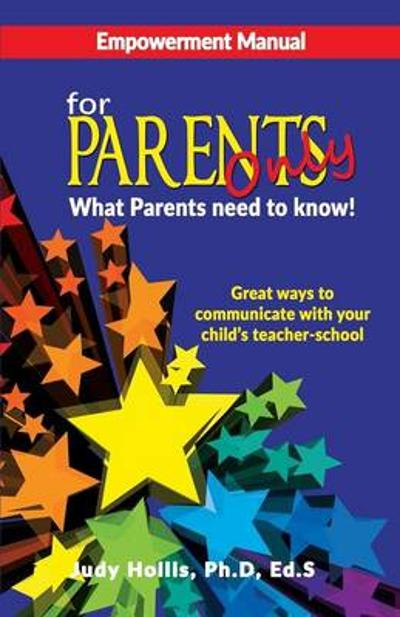Empowerment Manual for Parents Only What Parents Need to Know! - Judy Hollis Ph D Ed S