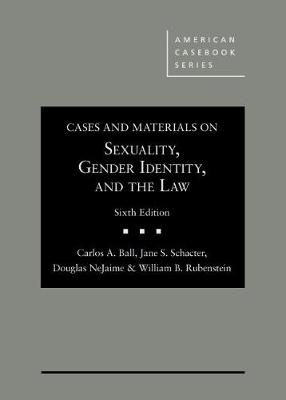 Cases and Materials on Sexuality, Gender Identity, and the Law - Carlos Ball