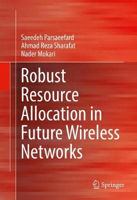 Robust Resource Allocation in Future Wireless Networks - Saeedeh Parsaeefard