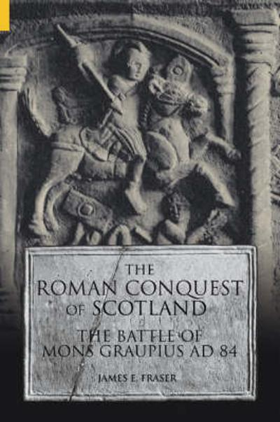 The Roman Conquest of Scotland - Brother James E. Fraser