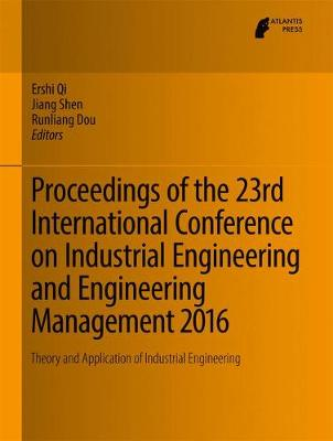 Proceedings of the 23rd International Conference on Industrial Engineering and Engineering Management 2016 - Ershi Qi