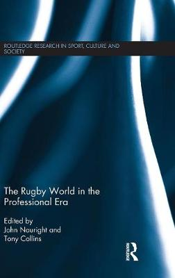 The Rugby World in the Professional Era - John Nauright