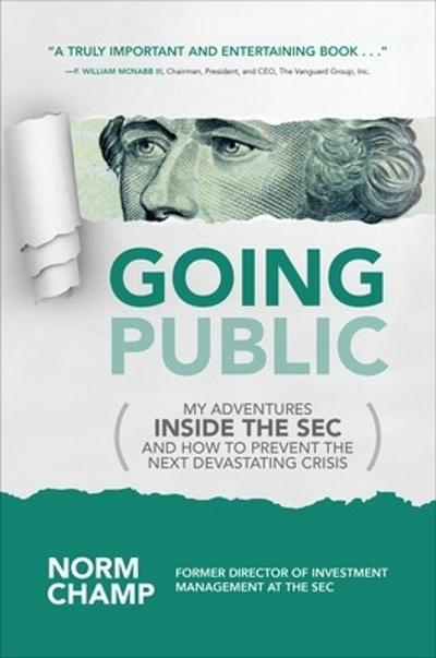 Going Public: My Adventures Inside the SEC  and How to Prevent the Next Devastating Crisis - Norm Champ