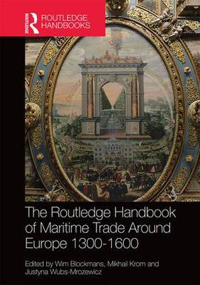 The Routledge Handbook of Maritime Trade Around Europe 1300-1600 - Wim Blockmans