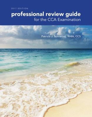 Professional Review Guide for the CCA Examination, 2017 Edition - Patricia Schnering