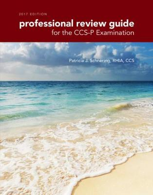 Professional Review Guide for CCS-P Examinations, 2017 Edition - Patricia Schnering