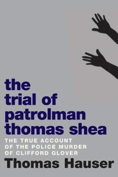The Trial Of Patrolman Thomas Shea - Thomas Hauser