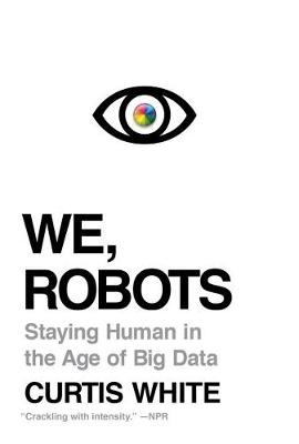We, Robots - Curtis White