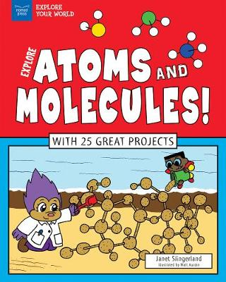 Explore Atoms and Molecules! - Janet Slingerland