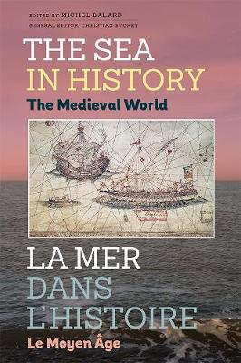 The Sea in History - The Medieval World - Michel Balard