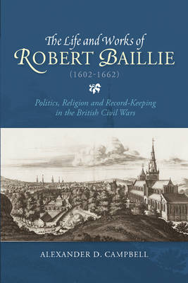 The Life and Works of Robert Baillie (1602-1662) - Alexander D. Campbell