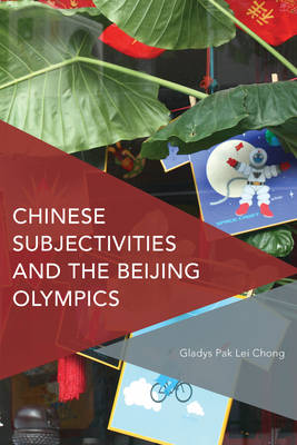 Chinese Subjectivities and the Beijing Olympics - Gladys Pak Lei Chong