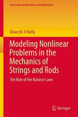 Modeling Nonlinear Problems in the Mechanics of Strings and Rods - Oliver M. O'Reilly