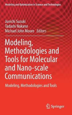 Modeling, Methodologies and Tools for Molecular and Nano-scale Communications - Junichi Suzuki