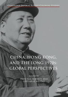 China, Hong Kong, and the Long 1970s: Global Perspectives - Priscilla Roberts