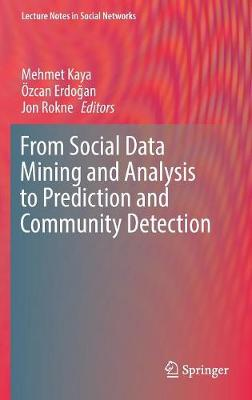 From Social Data Mining and Analysis to Prediction and Community Detection - Jon Rokne