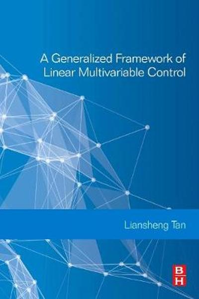A Generalized Framework of Linear Multivariable Control - Liansheng Tan