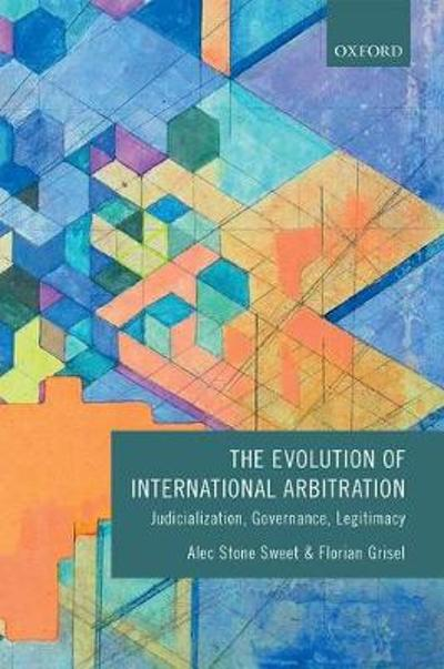 The Evolution of International Arbitration - Alec Stone Sweet