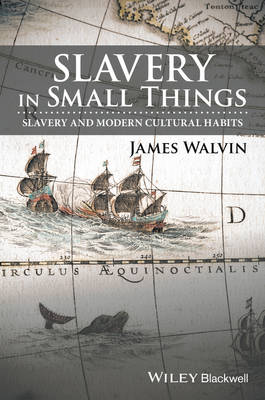 Slavery in Small Things - James Walvin