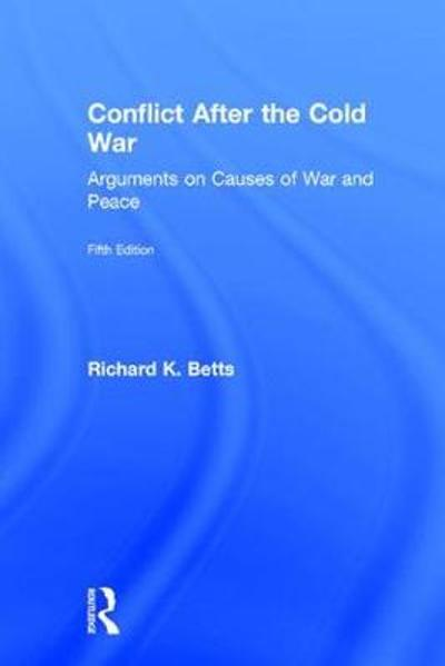 Conflict After the Cold War - Richard K. Betts