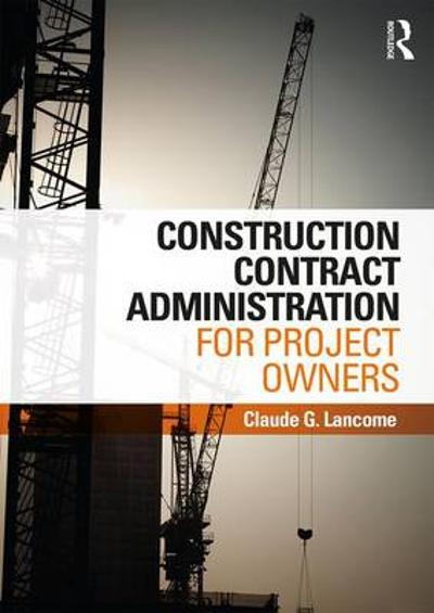 Construction Contract Administration for Project Owners - Claude G. Lancome