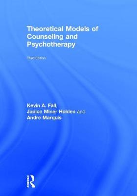 Theoretical Models of Counseling and Psychotherapy - Kevin A. Fall