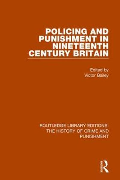 Policing and Punishment in Nineteenth Century Britain - Victor Bailey