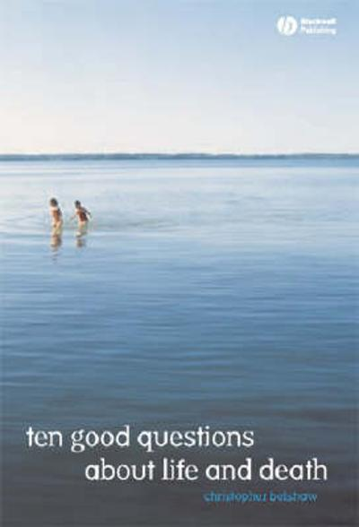 10 Good Questions About Life And Death - Christopher Belshaw