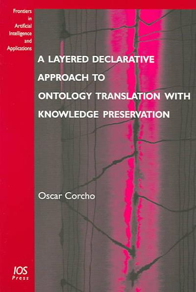 A Layered Declarative Approach to Ontology Translation with Knowledge Preservation - O. Corcho