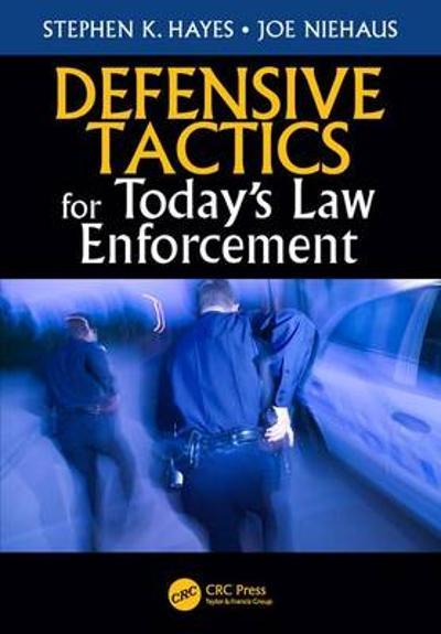 Defensive Tactics for Today's Law Enforcement - Stephen K. Hayes