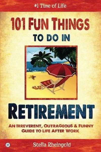 101 Fun Things to do in Retirement - Stella Rheingold