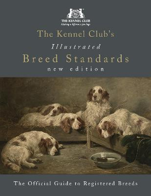 The Kennel Club's Illustrated Breed Standards: The Official Guide to Registered Breeds - The Kennel Club