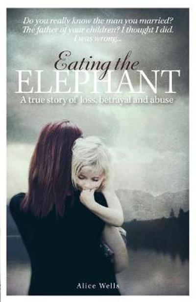 Eating the Elephant - Alice Wells