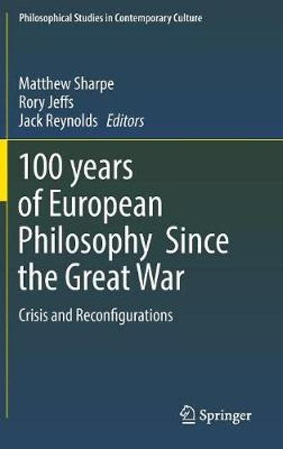 100 years of European Philosophy Since the Great War - Matthew Sharpe