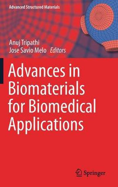 Advances in Biomaterials for Biomedical Applications - Anuj Tripathi