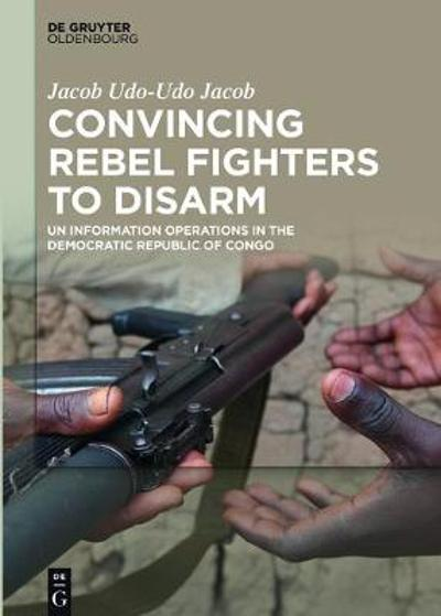 Convincing Rebel Fighters to Disarm - Jacob Udo-Udo Jacob