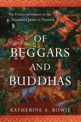 Of Beggars and Buddhas - Katherine A. Bowie